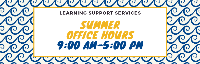 Learning support services Summer office hours are 9:00 AM-5:00 PM